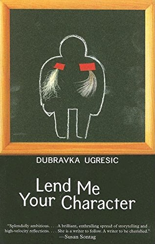 Lend Me Your Character Dubravka Ugresic Dalkey Archive Press