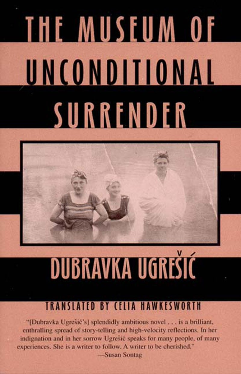 The Museum of Unconditional Surrender Dubravka Ugresic New Directions