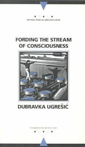 Fording the Stream of Consciousness Dubravka Ugresic Northwestern University Press