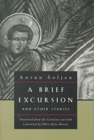 A Brief Excursion and Other Stories Antun Soljan Northwestern University Press