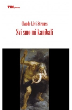 Svi smo mi kanibali Claude Levi-Strauss TIM press