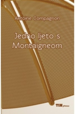 Jedno ljeto s Montaigneom Antoine Compagnon TIM press