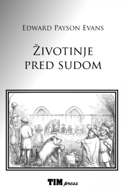 Životinje pred sudom Edward Payson Evans TIM press