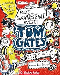 Tom Gates - Moj savršeni svijet Liz Pichon Školska knjiga