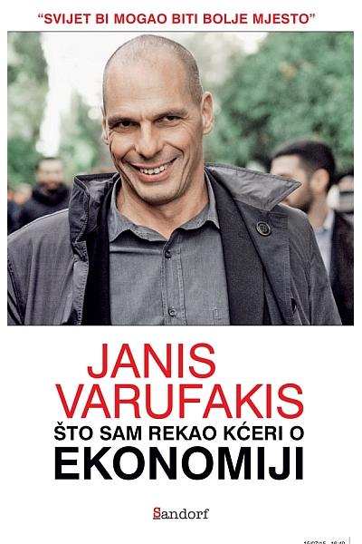 Što sam rekao kćeri o ekonomiji Janis Varufakis [Yanis Varoufakis] Sandorf