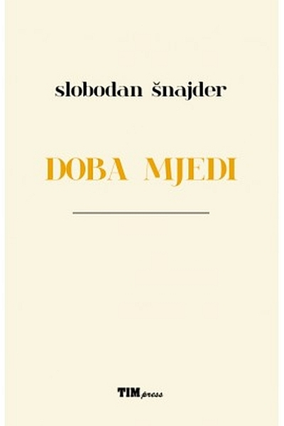 Doba mjedi Slobodan Šnajder Tim press