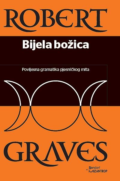 Bijela božica - povijesna gramatika pjesničkog mita Robert Graves Sandorf