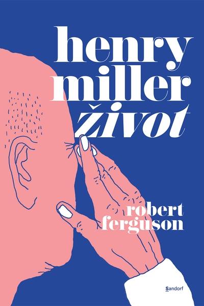 Henry Miller: život Robert Ferguson Sandorf