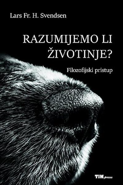 Razumijemo li životinje? Lars Fr. H. Svendsen  Tim Press