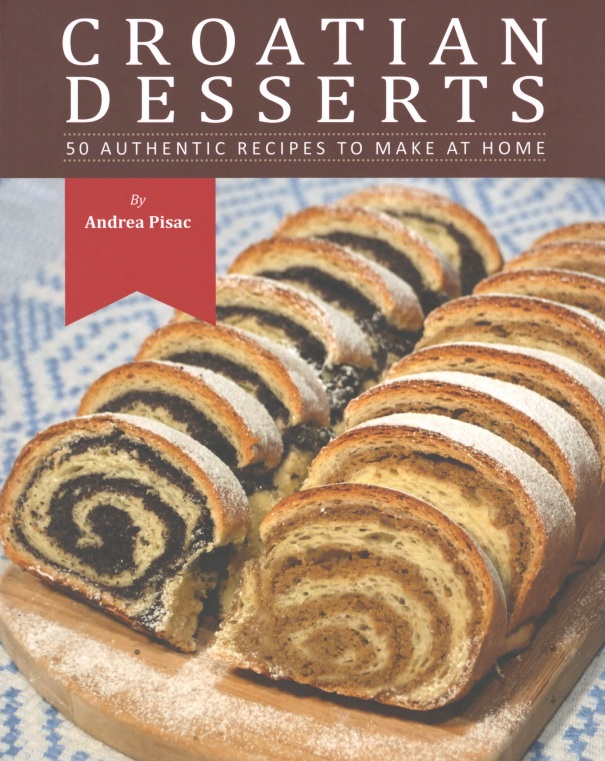 Croatian Desserts: 50 authentic recipes to make at home Andrea Pisac Freskura