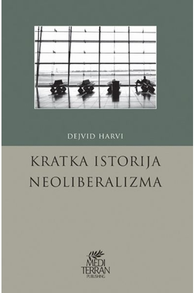 Kratka istorija neoliberalizma David Harvey  Mediterran publishing