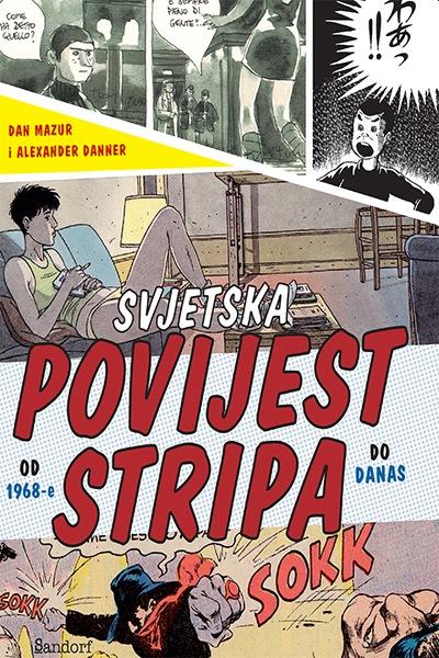 Svjetska povijest stripa: od 1968. do danas (2. izdanje) Dan Mazur, Alexander Danner Sandorf
