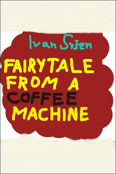 Fairytale from a Coffee Machine Ivan Sršen Sandorf