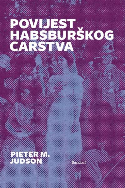 Povijest Habsburškog Carstva Pieter M. Judson Sandorf